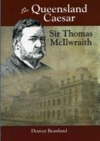 The Queensland Caesar: Sir Thomas McIlwraith